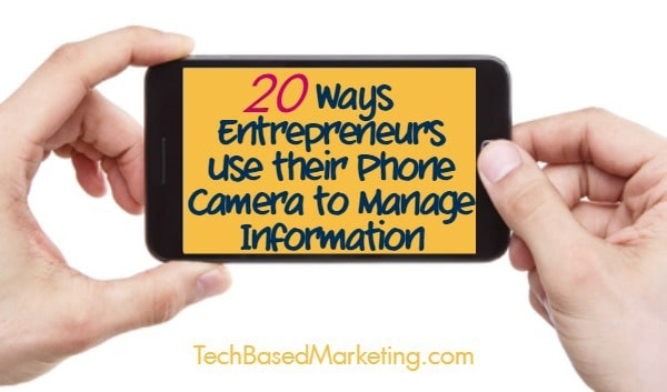 20 Ways Entrepreneurs Use Their Phone Camera to Manage Information