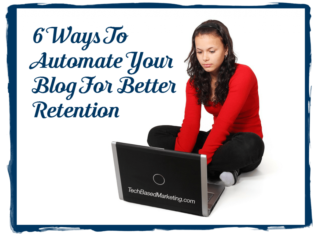 6 Ways To Automate Your Blog For Better Retention-022715
