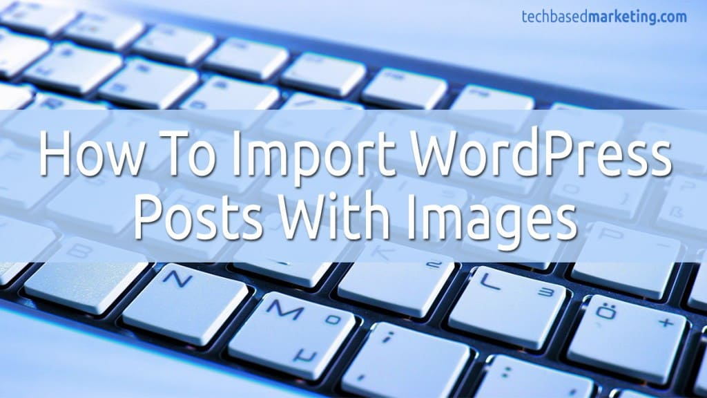 Fix - WordPress Post Imports Without Images