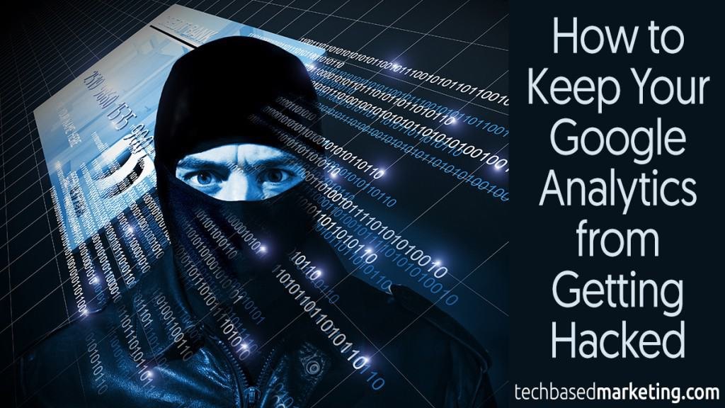 How to Keep Your Google Analytics from Getting Hacked-060315