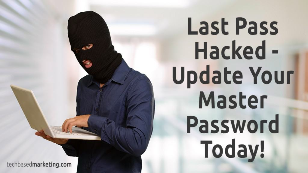 Last Pass Hacked - Update Your Master Password Today