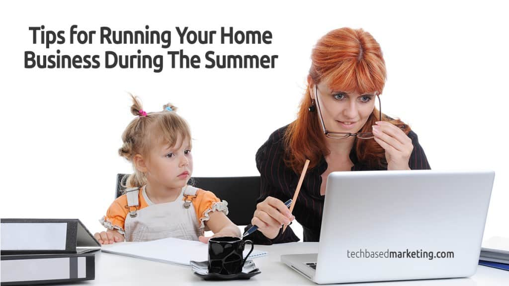 Running Your Home Business During The Summer