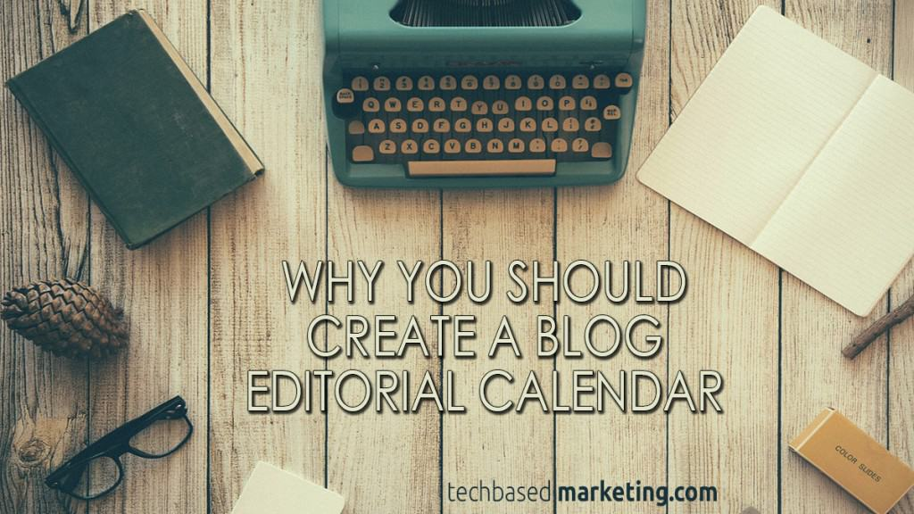 WHY YOU SHOULD CREATE A BLOG EDITORIAL CALENDAR