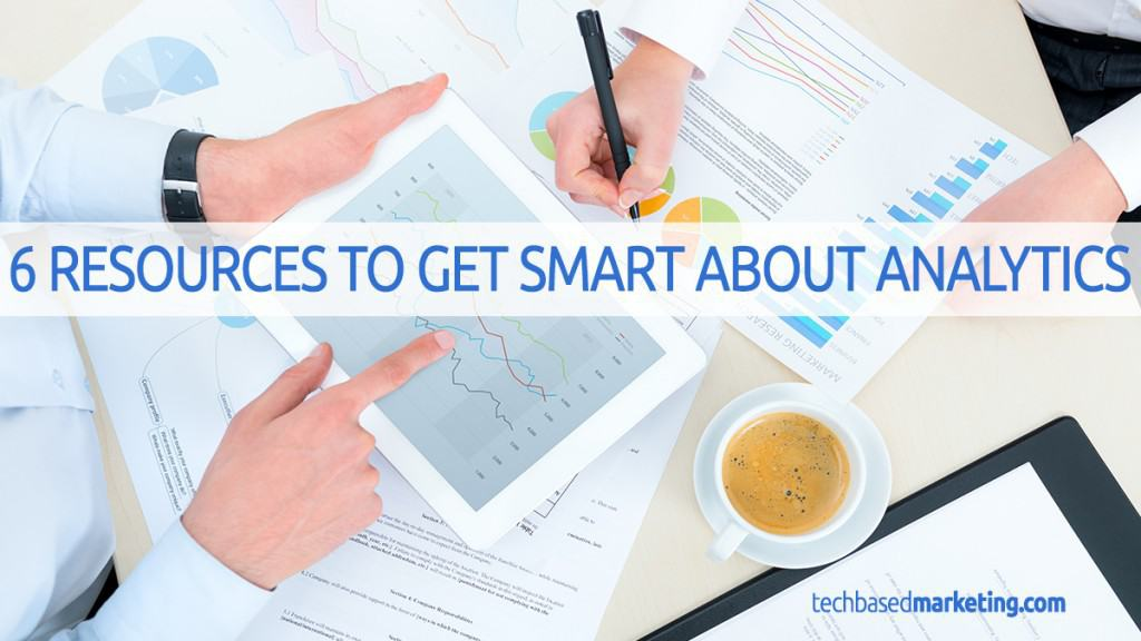 6 RESOURCES TO GET SMART ABOUT ANALYTICS