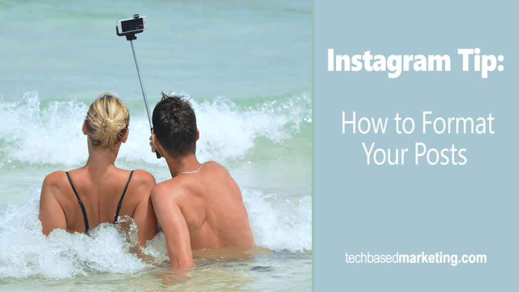 Instagram Tip - How to Format Your posts