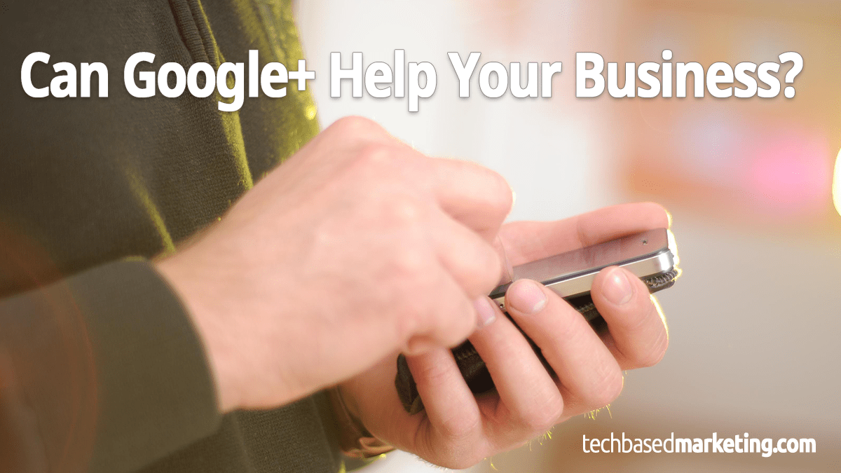Can Google+ Help Your Business