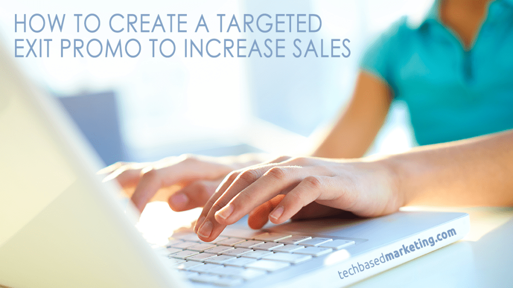 HOW TO CREATE A TARGETED EXIT PROMO TO LIFT SALES