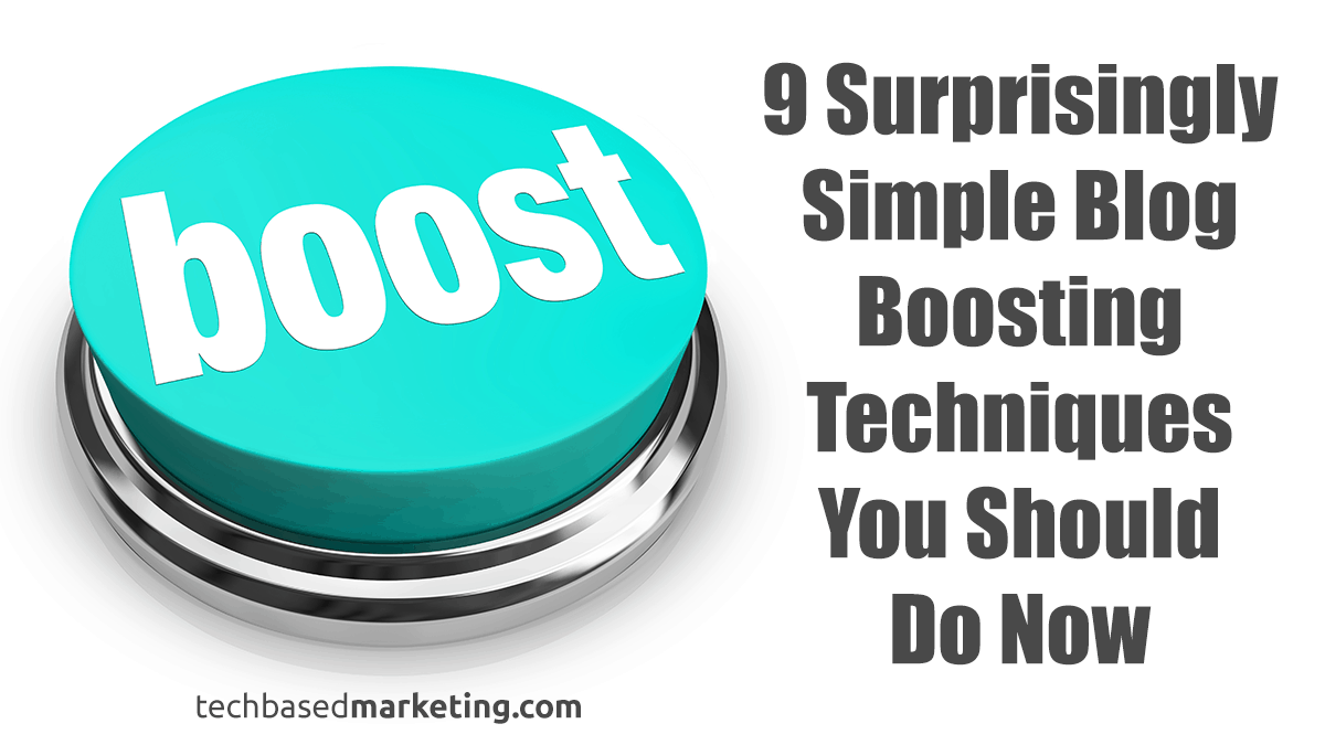 9 Surprisingly Simple Blog Boosting Techniques You Should Do Now