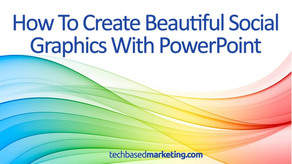 How To Create Beautiful Social Graphics With PowerPoint