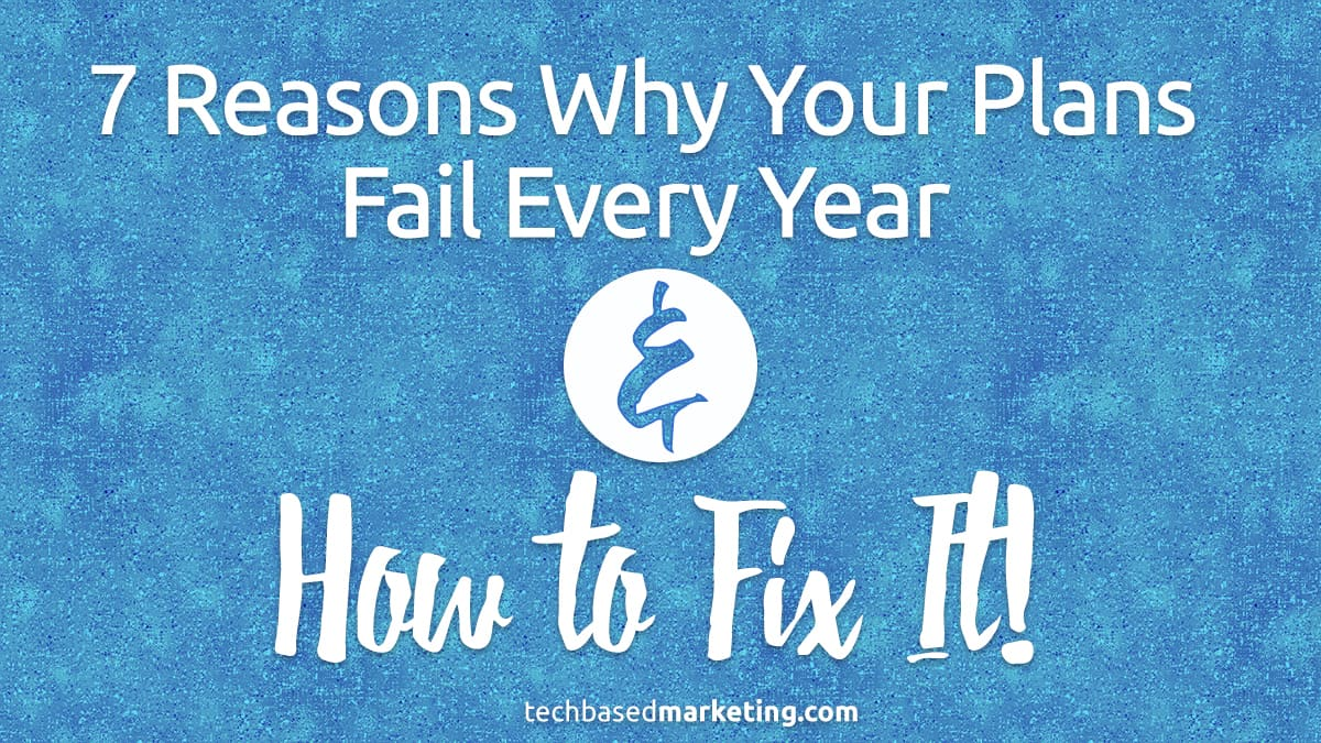 7 Reasons Why Your Plans Fail Every Year