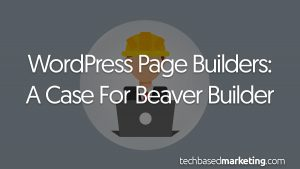 WordPress Page Builders - A Case For Beaver Builder