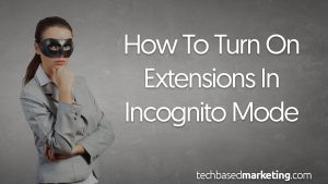 How To Turn On Extensions In Incognito Mode
