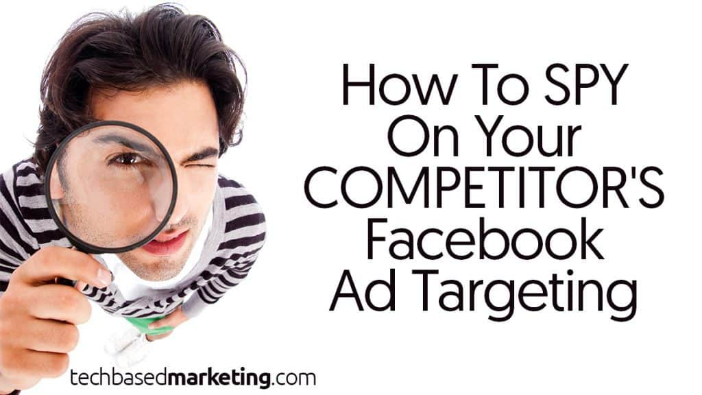 How To Spy On Your Competitor's Facebook Ad Targeting
