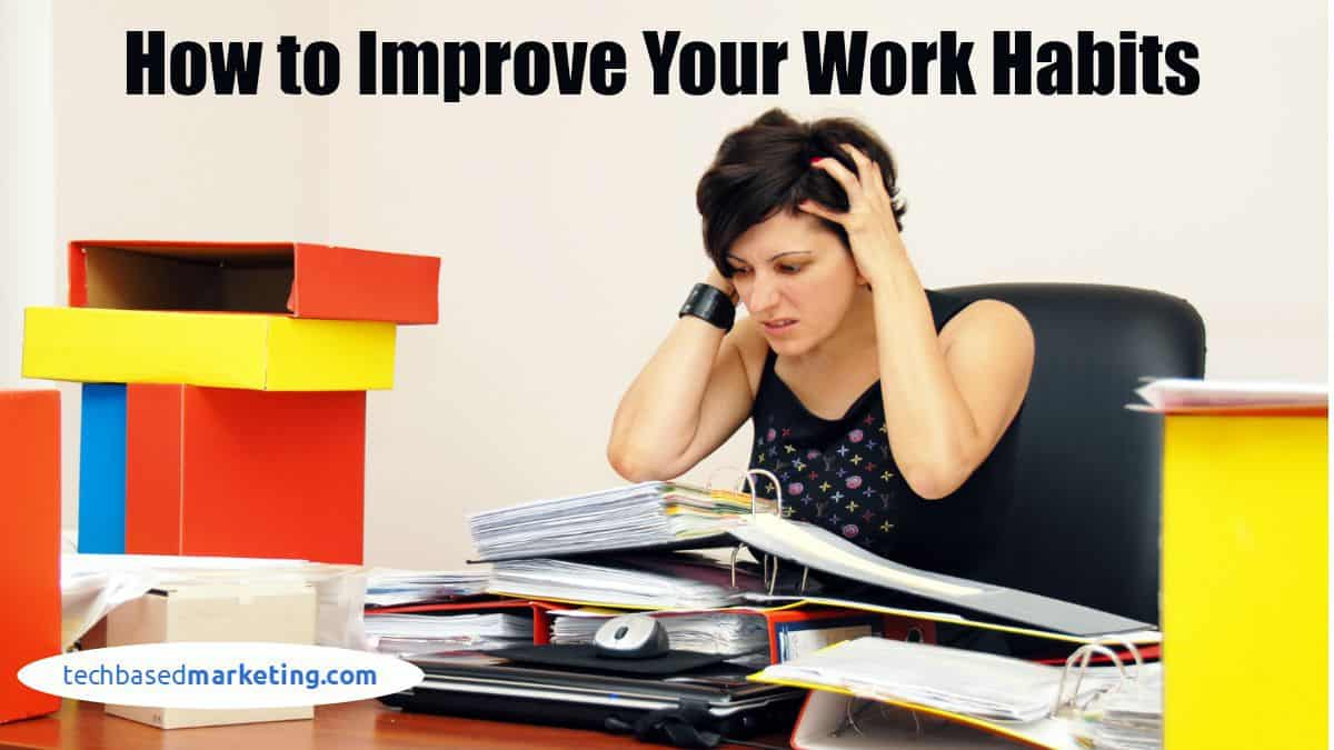How to Improve Your Work Habits