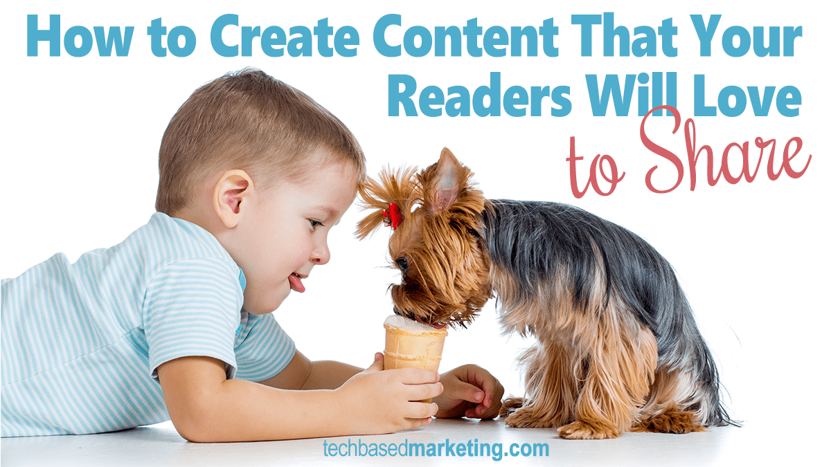 How to Create Content That Your Readers Will Love To Share