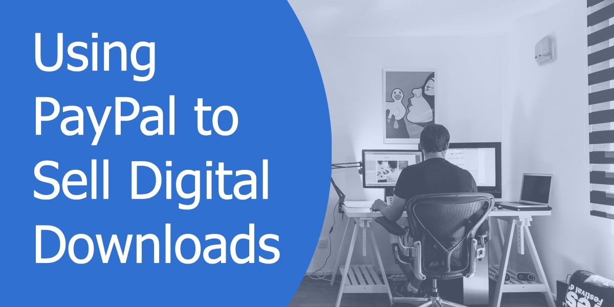Using PayPal to Sell Digital Downloads
